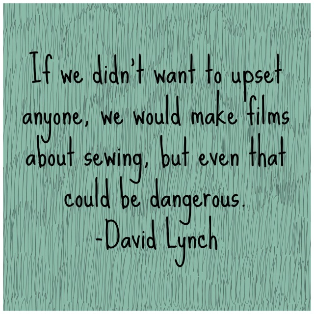 David Lynch Sewing Quote